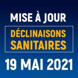 Mise à jour des déclinaisons sanitaires du 19 mai 2021